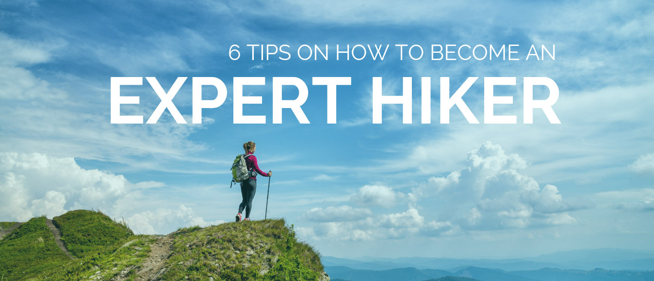 6 Tips on How to Become an Expert Hiker